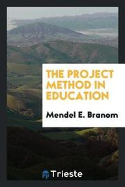 The Project Method in Education by Mendel E Branom image