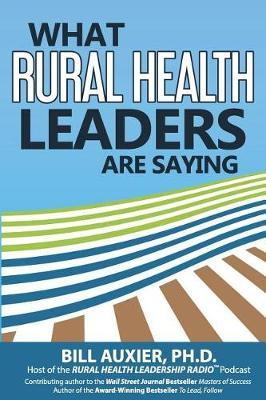 What Rural Health Leaders Are Saying by Bill Auxier Phd