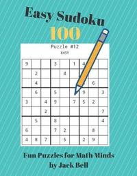 Easy Sudoku 100 Fun Puzzles for Math Minds by Jack Bell