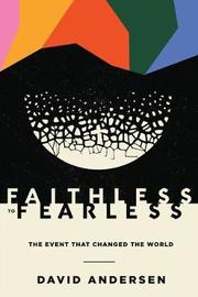 Faithless to Fearless by David R Andersen