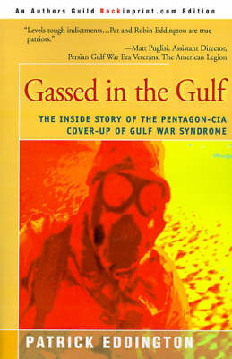 Gassed in the Gulf: The Inside Story of the Pentagon-CIA Cover-Up of Gulf War Syndrome by Patrick Eddington