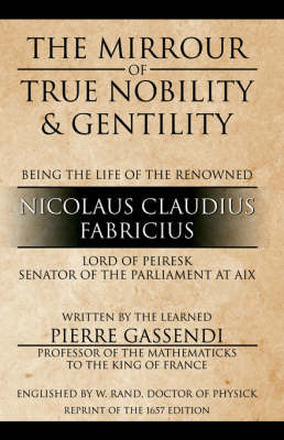 The Mirrour of True Nobility & Gentility Being the Life of Peiresc by Pierre Gassendi