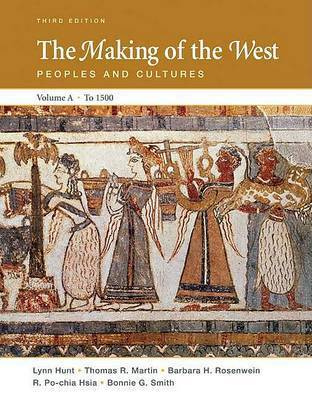 The Making of the West, Volume A to 1500: Peoples and Cultures by University Lynn Hunt (University of California, Los Angeles UCLA University of California, Los Angeles University of California, Los Angeles Universit
