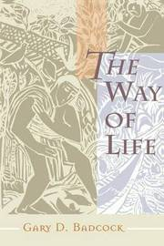 The Way of Life by Gary D. Badcock