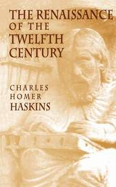 The Renaissance of the Twelfth Century by Charles Homer Haskins