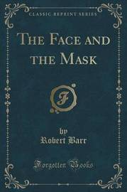 The Face and the Mask (Classic Reprint) by Robert Barr image