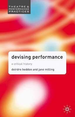 Devising Performance: A Critical History by Dr. Jane Milling