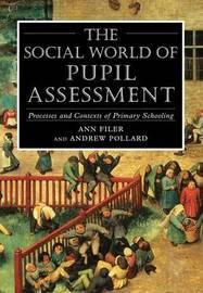 The Social World of Pupil Assessment by Ann Filer image