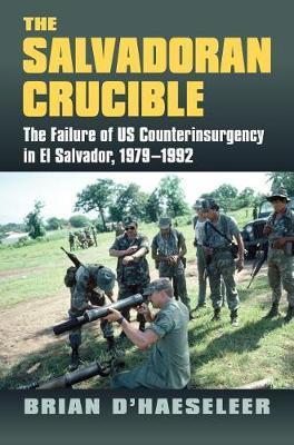 The Salvadoran Crucible by Brian D'Haeseleer