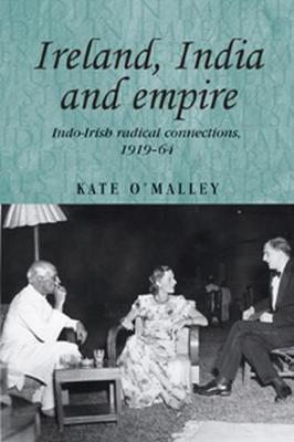 Ireland, India and Empire by Kate O'Malley