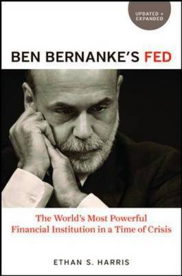 Ben Bernanke's Fed.: The World's Most Powerful Financial Institution in a Time of Crisis by Ethan S. Harris image
