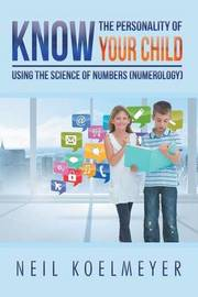 Know the Personality of Your Child by Neil Koelmeyer