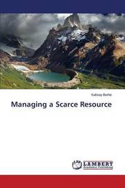 Managing a Scarce Resource by Berhe Kahsay