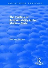 The Politics of Accountability in the Modern State by Matthew Flinders