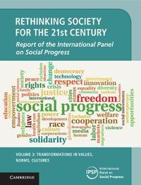 Rethinking Society for the 21st Century: Volume 3, Transformations in Values, Norms, Cultures by International Panel on Social Progress (IPSP)