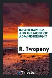 Infant Baptism, and the Mode of Administering It by R Twopeny image