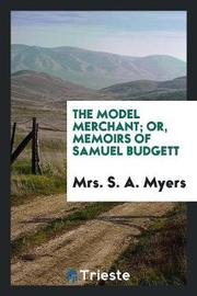 The Model Merchant; Or, Memoirs of Samuel Budgett by Mrs S a Myers image