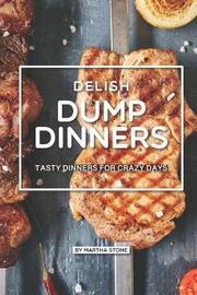Delish Dump Dinners by Martha Stone