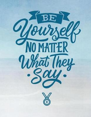Be Yourself No Matter What They Say by Advanta Publishing