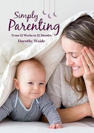 Simply Parenting by Dorothy Waide