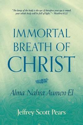 Immortal Breath of Christ by Jeffrey Scott Pears