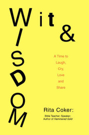 Wit and Wisdom: A Time to Laugh, Cry, Love and Share by Rita W Coker