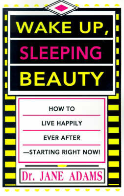 Wake Up, Sleeping Beauty: How to Live Happily Ever After--Starting Right Now by Jane Adams