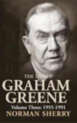 The Life of Graham Greene Volume Three by N. Sherry