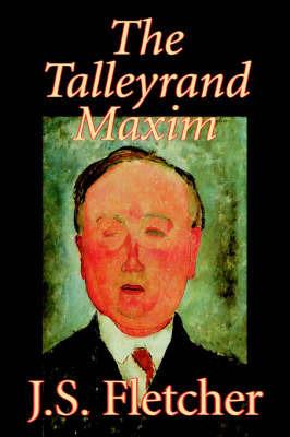 The Talleyrand Maxim by J.S. Fletcher