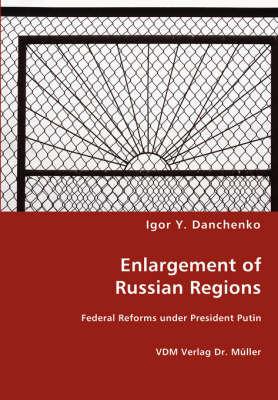 Enlargement of Russian Regions by Igor Y. Danchenko
