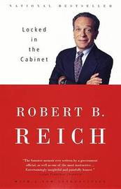 Locked In The Cabinet by Robert B Reich