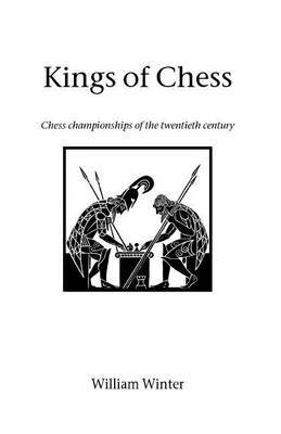 Kings of Chess by William Winter