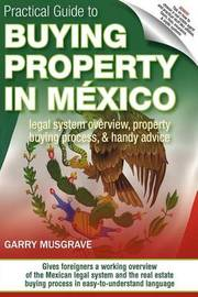 Practical Guide to Buying Property in Mexico by Garry Neil Musgrave