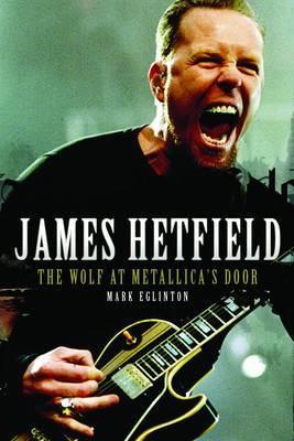 James Hetfield: The Wolf at Metallica's Door by Mark Eglinton image