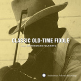 Classic Old-Time Fiddle from Smithsonian Folkways by Various Artists