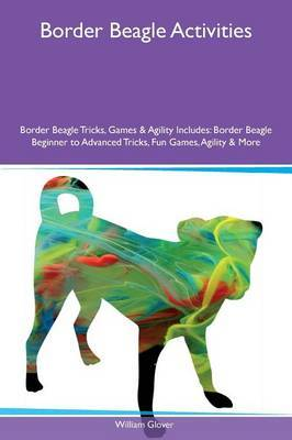 Border Beagle Activities Border Beagle Tricks, Games & Agility Includes by William Glover image