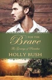 For the Brave by Holly Bush