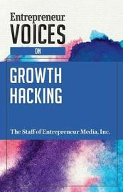 Entrepreneur Voices on Growth Hacking by Inc The Staff of Entrepreneur Media