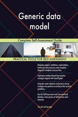 Generic Data Model Complete Self-Assessment Guide by Gerardus Blokdyk