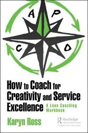 How to Coach for Creativity and Service Excellence by Karyn Ross