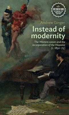 Instead of Modernity by Andrew Ginger