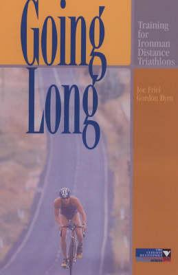 Going Long: Training for Ironman Distance Triathlons by Joe Friel