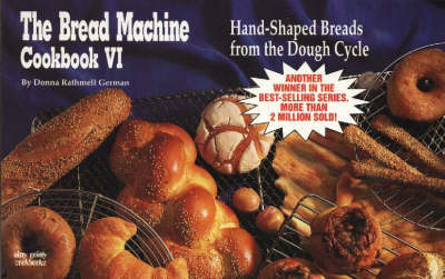 The Bread Machine Cookbook: No. 6: Hand-Shaped Breads from the Dough Cycle by Donna Rathmell German