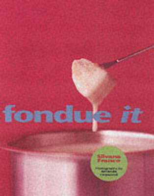 Fondue it by Silvana Franco