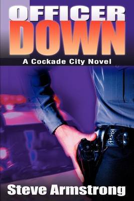Officer Down: A Cockade City Novel by Steve Armstrong image