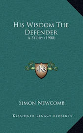 His Wisdom the Defender: A Story (1900) by Simon Newcomb