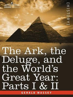 The Ark, the Deluge, and the World's Great Year by Gerald Massey
