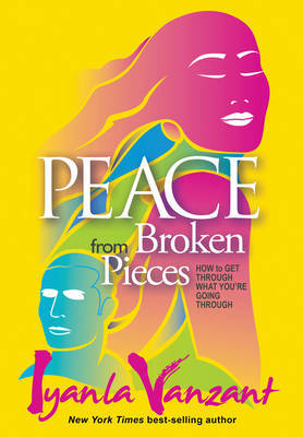 Peace From Broken Pieces: How to Get Through What You're Going Through by Iyanla Vanzant