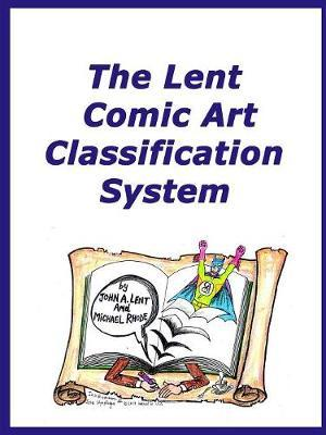 The Lent Comic Art Classification System by John A Lent