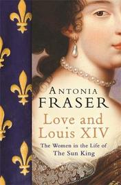 Love and Louis XIV by Antonia Fraser image